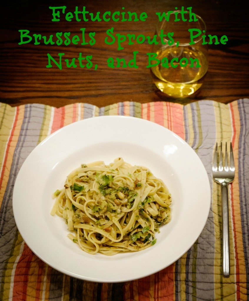 Fettuccine with Brussels Sprouts, Pine Nuts, and Bacon