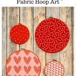 Easy Valentine's Day Fabric Hoop Art