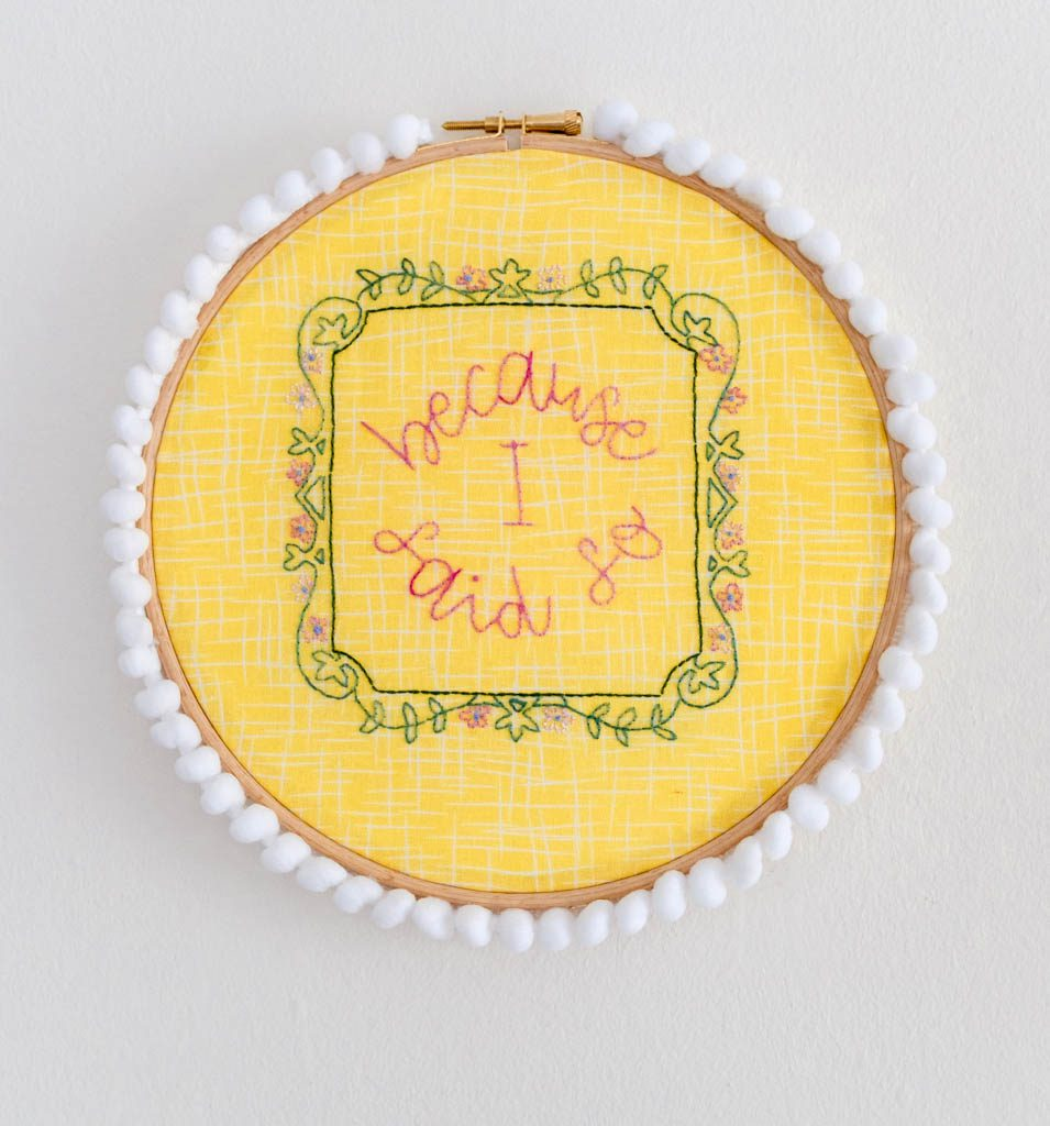 Because I Said So Embroidery Hoop